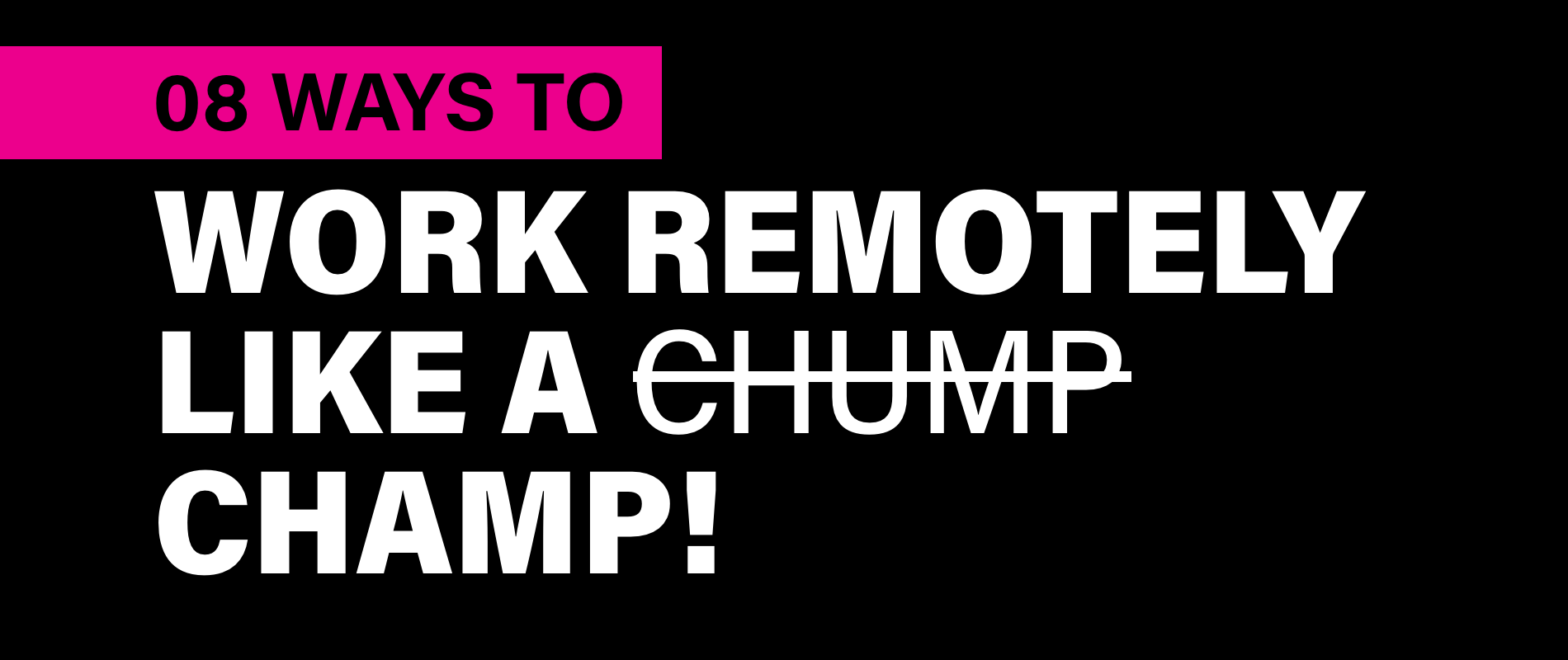 8 Ways to Work Remotely Like a Champ!