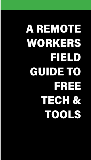 A Remote Worker's Field Guide to Tech & Tools - Working From Home Tips & Tricks