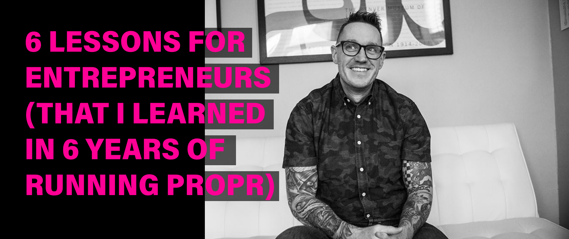 6 Lessons for Entrepreneurs (That Bob Gillespie learned in 6 years of running Propr)